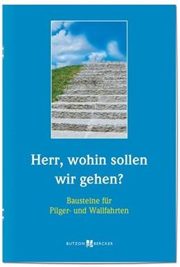 Abbildung von Herr, wohin sollen wir gehen? | 2019 | Bausteine für Pilger- und Wall...