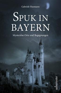 Abbildung von Hasmann | Spuk in Bayern | 1. Auflage | 2019 | beck-shop.de