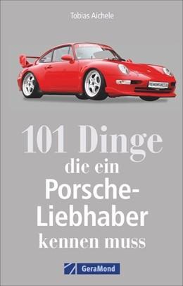 Abbildung von Aichele | 101 Dinge, die ein Porsche-Liebhaber kennen muss | 1. Auflage | 2019 | beck-shop.de