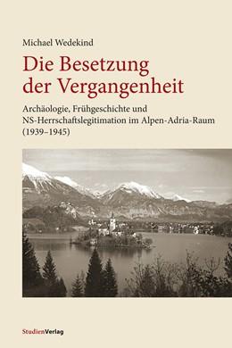 Abbildung von Wedekind | Die Besetzung der Vergangenheit | 1. Auflage | 2019 | beck-shop.de