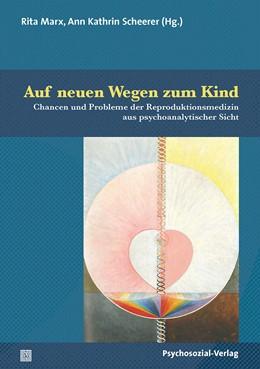 Abbildung von Marx / Scheerer | Auf neuen Wegen zum Kind | 2019 | Chancen und Probleme der Repro...