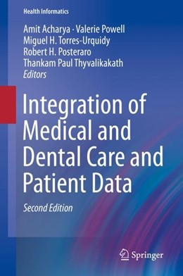 Abbildung von Acharya / Powell / Torres-Urquidy / Posteraro / Thyvalikakath | Integration of Medical and Dental Care and Patient Data | 2nd ed. 2019 | 2018