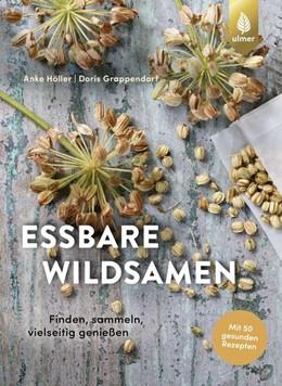 Abbildung von Höller / Grappendorf   Essbare Wildsamen   2019   Finden, sammeln, vielseitig ge...