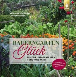 Abbildung von Schillinger / Pohse | Bauerngartenglück | 2019 | Ernten und genießen rund ums J...