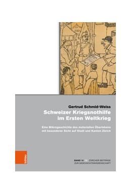 Abbildung von Schmid-Weiss   Schweizer Kriegsnothilfe im Ersten Weltkrieg   1. Auflage   2018   Eine Mikrogeschichte des mater...   Band 010