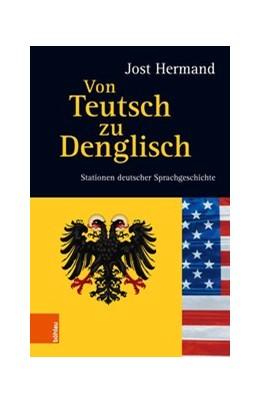 Abbildung von Hermand | Von Teutsch zu Denglisch | 1. Auflage | 2018 | Stationen deutscher Sprachgesc...
