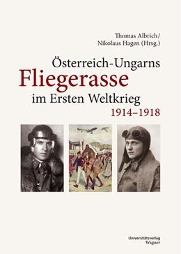 Abbildung von Albrich / Hagen | Österreich-Ungarns Fliegerasse im Ersten Weltkrieg 1914–1918 | mit über s/w-Abbildungen und Karten | 2019