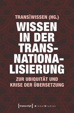 Abbildung von Wissen in der Transnationalisierung | 2019 | Zur Ubiquität und Krise der Üb...