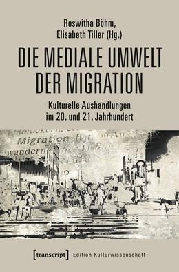 Abbildung von Böhm / Tiller | Die mediale Umwelt der Migration | 2020 | Kulturelle Aushandlungen im 20... | 177