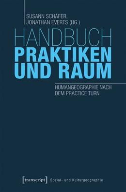 Abbildung von Schäfer / Everts | Handbuch Praktiken und Raum | 2019 | Humangeographie nach dem Pract... | 28