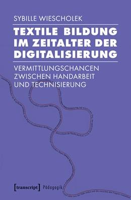 Abbildung von Wiescholek | Textile Bildung im Zeitalter der Digitalisierung | 2019 | Vermittlungschancen zwischen H...