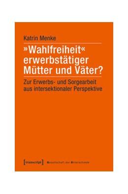Abbildung von Menke | »Wahlfreiheit« erwerbstätiger Mütter und Väter? | 1. Auflage | 2019 | 53 | beck-shop.de