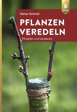 Abbildung von Schmid   Pflanzen veredeln   5. Auflage   2019   Pfropfen und Okulieren