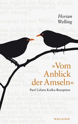 Abbildung von Welling   »Vom Anblick der Amseln«   2019   Paul Celans Kafka-Rezeption