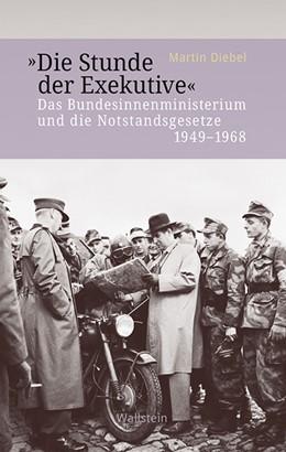 Abbildung von Diebel   »Die Stunde der Exekutive«   2019   Das Bundesinnenministerium und...   2