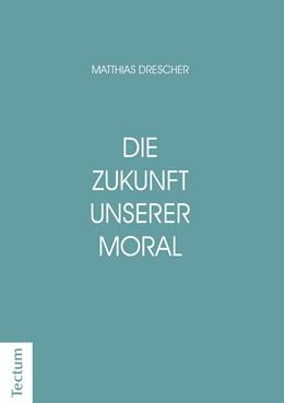 Abbildung von Drescher | Die Zukunft unserer Moral | 2018 | Wie die Nächstenliebe entstand...