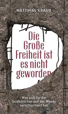 Abbildung von Krauß   Die große Freiheit ist es nicht geworden   2019   Was sich für die Ostdeutschen ...