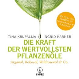 Abbildung von Krupalija / Karner | Die Kraft der wertvollsten Pflanzenöle | 1. Auflage | 2019 | beck-shop.de