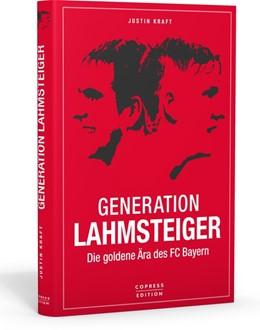 Abbildung von Kraft   Generation Lahmsteiger   2019   Die goldene Ära des FC Bayern