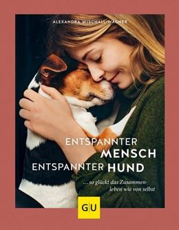 Abbildung von Wischall-Wagner | Entspannter Mensch - entspannter Hund... | 2019 | ... so glückt das Zusammenlebe...