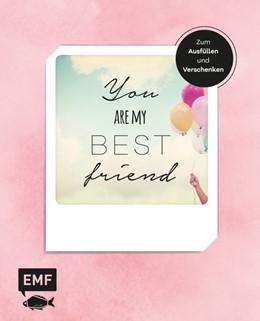 Abbildung von You are my best friend - Das Album für eure Freundschaft - Zum Ausfüllen und Verschenken | 2019