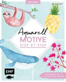 Abbildung von Yokota-Barth   Kunst Kompakt: Aquarell-Motive Step by Step   2019   Trendmotive in 5 Schritten mal...
