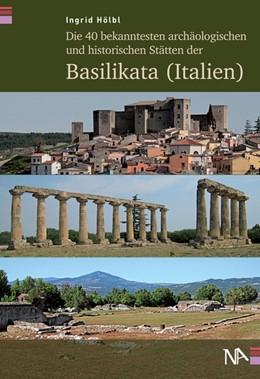 Abbildung von Hölbl | Die 40 bekanntesten archäologischen und historischen Stätten der Basilikata (Italien) | 1. Auflage | 2019