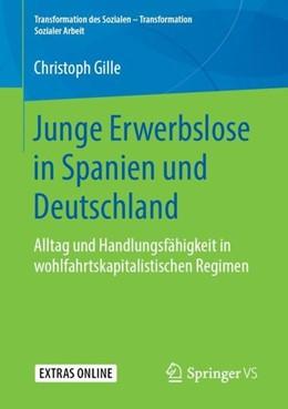 Abbildung von Gille   Junge Erwerbslose in Spanien und Deutschland   1. Aufl. 2019   2018   Alltag und Handlungsfähigkeit ...