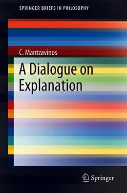 Abbildung von Mantzavinos | A Dialogue on Explanation | 2019