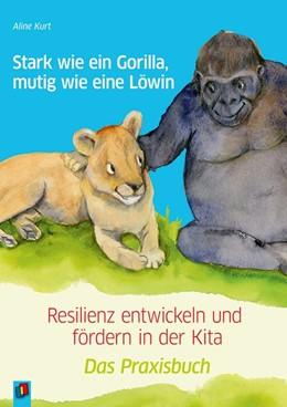 Abbildung von Kurt | Stark wie ein Gorilla, mutig wie eine Löwin - Resilienz entwickeln und fördern in der Kita | 1. Auflage | 2019 | beck-shop.de
