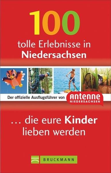 Abbildung von 100 tolle Erlebnisse in Niedersachsen, die eure Kinder lieben werden | 1. Auflage | 2019