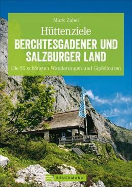 Abbildung von Zahel | Hüttenziele Berchtesgadener und Salzburger Land | Komplett überarbeitete und erweiterte Auflage 2019 | 2019 | Die 55 schönsten Wanderungen u...