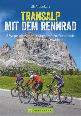 Abbildung von Preunkert / Reichgardt | Transalp mit dem Rennrad | Komplett überarbeitete und erweiterte Auflage 2019 | 2019 | 16 Routen mit Karten, Höhenpro...