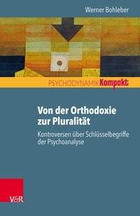 Abbildung von Bohleber | Von der Orthodoxie zur Pluralität - Kontroversen über Schlüsselbegriffe der Psychoanalyse | 2019