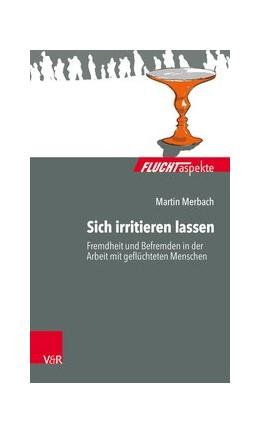 Abbildung von Merbach | Sich irritieren lassen: Fremdheit und Befremden in der Arbeit mit geflüchteten Menschen | 1. Auflage | 2019 | beck-shop.de