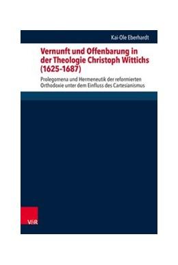 Abbildung von Eberhardt | Vernunft und Offenbarung in der Theologie Christoph Wittichs (1625-1687) | 1. Auflage | 2019 | beck-shop.de