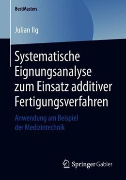 Abbildung von Ilg   Systematische Eignungsanalyse zum Einsatz additiver Fertigungsverfahren   1. Auflage   2019   beck-shop.de