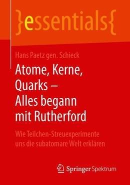 Abbildung von Paetz gen. Schieck | Atome, Kerne, Quarks - Alles begann mit Rutherford | 1. Auflage | 2019 | beck-shop.de