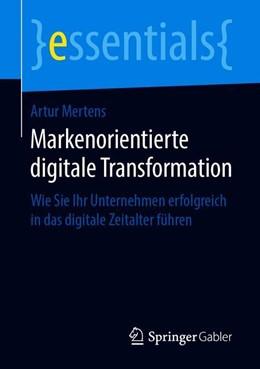 Abbildung von Mertens | Markenorientierte digitale Transformation | 2019 | Wie Sie Ihr Unternehmen erfolg...