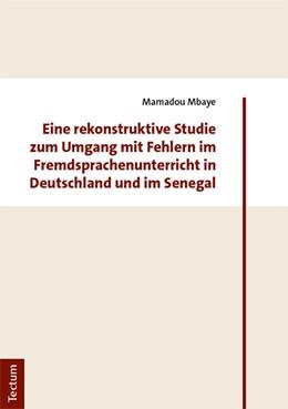 Abbildung von Mbaye   Eine rekonstruktive Studie zum Umgang mit Fehlern im Fremdsprachenunterricht in Deutschland und im Senegal   2018