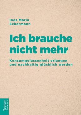 Abbildung von Eckermann | Ich brauche nicht mehr | 1. Auflage | 2019 | beck-shop.de