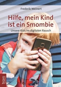 Abbildung von Weinert | Hilfe, mein Kind ist ein Smombie | 2019 | Unsere Kids im digitalen Rausc...