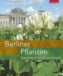 Abbildung von Häsler / Wünschmann | Berliner Pflanzen | 1. Auflage | 2019 | beck-shop.de
