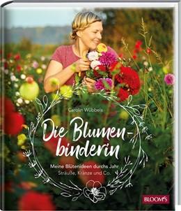 Abbildung von Wübbels | Die Blumenbinderin | 2019 | Meine Blütenideen durchs Jahr ...