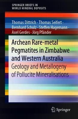Abbildung von Dittrich / Seifert | Archean Rare-Metal Pegmatites in Zimbabwe and Western Australia | 1. Auflage | 2019 | beck-shop.de