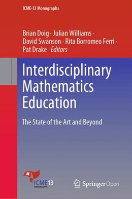 Abbildung von Doig / Williams / Swanson / Borromeo Ferri / Drake | Interdisciplinary Mathematics Education | 1st ed. 2019 | 2019 | The State of the Art and Beyon...