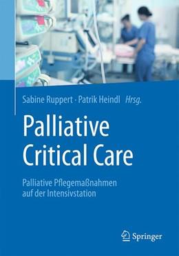 Abbildung von Ruppert / Heindl   Palliative Critical Care   1. Auflage   2019   beck-shop.de
