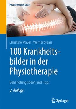 Abbildung von Mayer / Siems | 100 Krankheitsbilder in der Physiotherapie | 2. Aufl. 2019 | 2019 | Behandlungsideen und Tipps