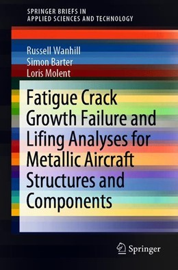 Abbildung von Wanhill / Barter | Fatigue Crack Growth Failure and Lifing Analyses for Metallic Aircraft Structures and Components | 1. Auflage | 2019 | beck-shop.de