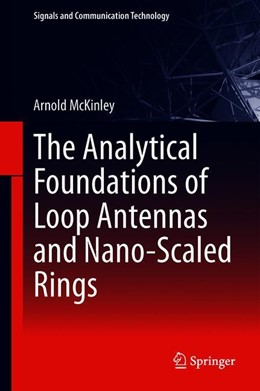 Abbildung von McKinley | The Analytical Foundations of Loop Antennas and Nano-Scaled Rings | 1st ed. 2019 | 2019